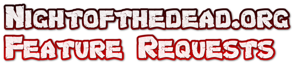 Feature Requests for Night of the Dead